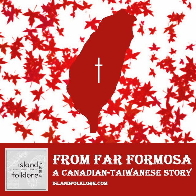 From Far Formosa: A Canadian-Taiwanese Story
