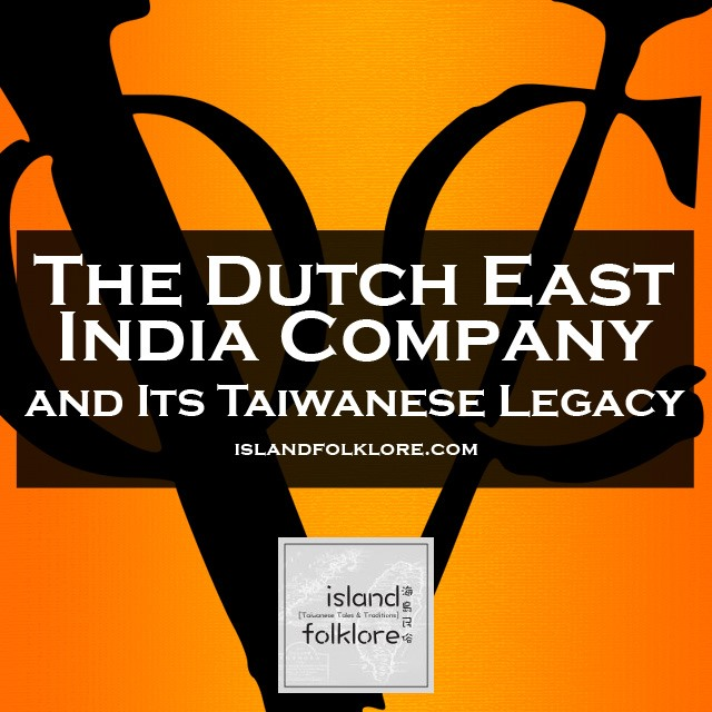 The Dutch East India Company and Its Taiwanese Legacy