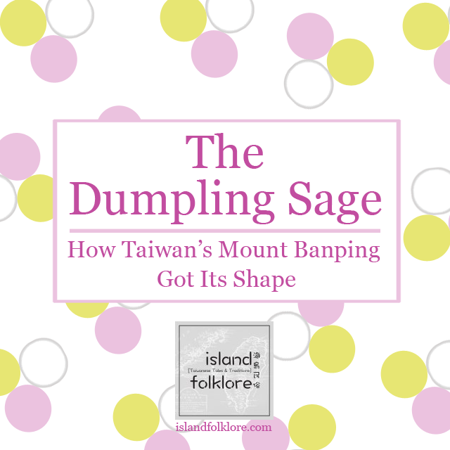 The Dumpling Sage: How Taiwan's Mount Banping Got Its Shape